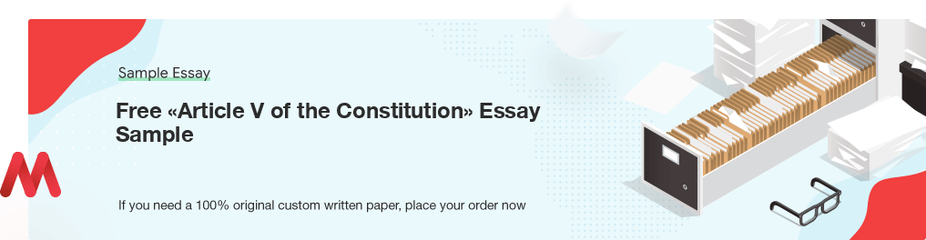 Custom «Article V of the Constitution» Sample Essay