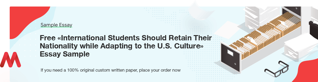 Custom «International Students Should Retain Their Nationality while Adapting to the U.S. Culture» Sample Essay