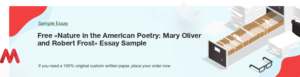 Custom «Nature in the American Poetry: Mary Oliver and Robert Frost» Sample Essay