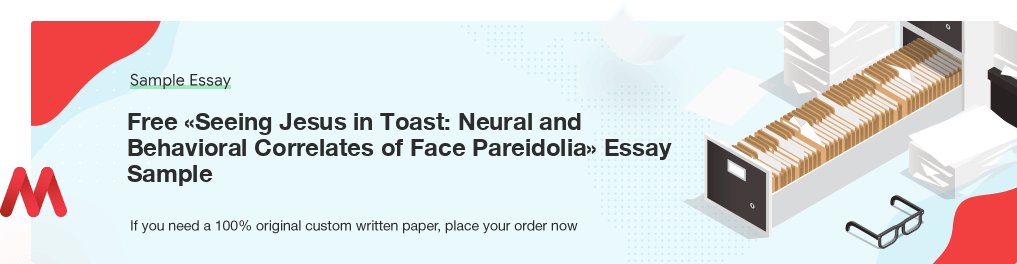 Buy custom Seeing Jesus in Toast: Neural and Behavioral Correlates of Face Pareidolia essay