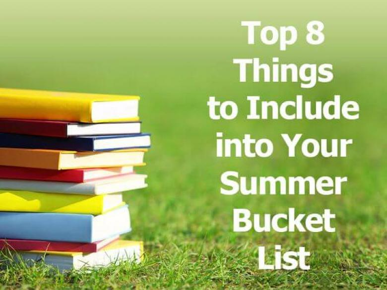 Top 8 Things to Include into Your Summer Bucket List